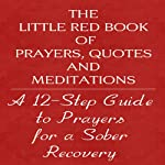 The Little Red Book of Prayers, Quotes and Meditations: A Twelve Step Guide to Prayers for Sober Recovery | Glenn T. Langohr