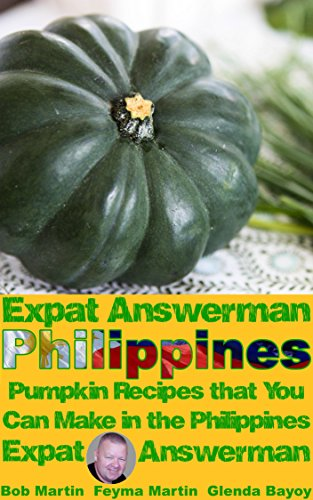 Bob Martin - Expat Answerman: Pumpkin Recipes that You Can Make in the Philippines (Philippine Recipes Book 2) (English Edition)