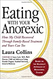 Eating with Your Anorexic: How My Child Recovered Through Family-Based Treatment and Yours Can Too