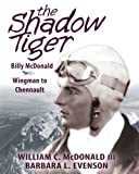 img - for The Shadow Tiger: Billy McDonald, Wingman to Chennault book / textbook / text book