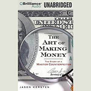 The Art of Making Money: The Story of a Master Counterfeiter | [Jason Kersten]