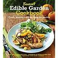 The Sunset Edible Garden Cookbook: Fresh, Healthy Cooking from the Garden