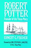img - for Robert Potter: Founder of the Texas Navy by Fischer, Ernest(December 31, 2006) Paperback book / textbook / text book