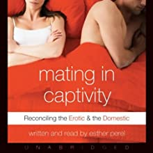 Mating in Captivity (       UNABRIDGED) by Esther Perel Narrated by Esther Perel
