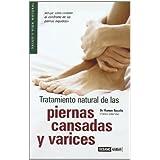 Tratamiento natural de las piernas cansadas y varices: Cuida tus piernas de forma natural (Salud Y Vida Natural...