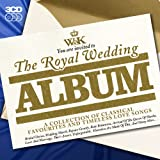 The Royal Wedding Album: A Collection Of Classical Favourites And Timeless Love Songs Various