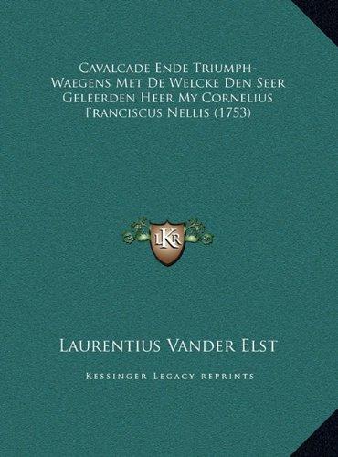 Cavalcade Ende Triumph-Waegens Met de Welcke Den Seer Geleerden Heer My Cornelius Franciscus Nellis (1753)