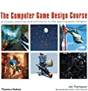 The Computer Game Design Course: Principles, Practices and Techniques for the Aspiring Game Designer