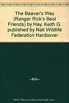 The Beaver's Way (Ranger Rick's…