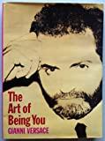 img - for The Art of Being You / Gianni Versace ; Texts by Germano Celant ... Et Al book / textbook / text book