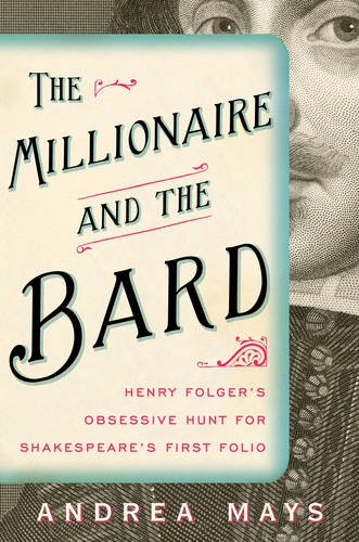 Download The Millionaire and the Bard: Henry Folger's Obsessive Hunt for Shakespeare's First Folio