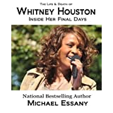 The Life and Death of Whitney Houston: Inside Her Final Days ~ Michael Essany