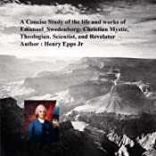 A Concise Study of the Life and Works of Emanuel Swedenborg: Christian Mystic, Theologian, Scientist and Revelator   [Henry Harrison Epps Jr.]