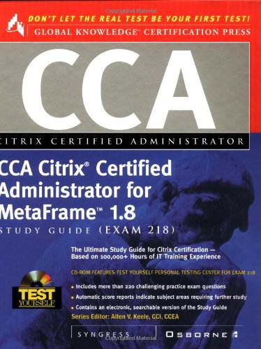 CCA Citrix Certified Administrator for MetaFrame 1.8 Study Guide (Exam 218)