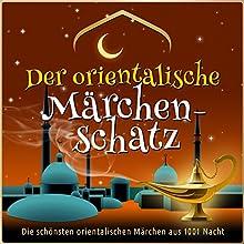 Der orientalische Märchen-Schatz: Die schönsten orientalischen Märchen aus 1001 Nacht Hörbuch von  div. Gesprochen von: Jürgen Fritsche