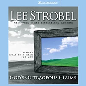God's Outrageous Claims: Discover What They Mean for You | [Lee Strobel]