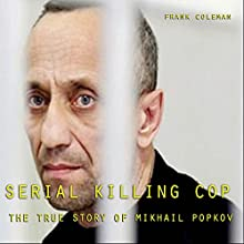 Serial Killing Cop: The True Story of Mikhail Popkov Audiobook by Frank Coleman Narrated by Montez Towles