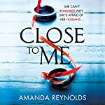 Close to Me: A gripping psychological thriller about secrets and lies | Amanda Reynolds