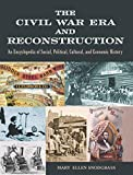The Civil War Era and Reconstruction: An Encyclopedia of Social, Political, Cultural and Economic History (0765682575) by Snodgrass, Mary Ellen