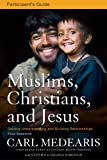 img - for Muslims, Christians, and Jesus Participant's Guide: Gaining Understanding and Building Relationships book / textbook / text book