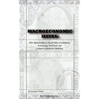 Macroeconomic Issues: Their Relationship to Fiscal Policy Formulation, Forecasting, Prediction, and Computer Simulation Modeling