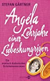 Angéla - Lehrjahre einer Liebeshungrigen: Ein erotisch-historischer Schelminnenroman