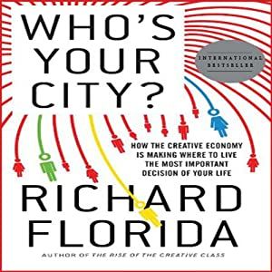 Who's Your City?: How the Creative Economy Is Making Where to Live the Most Important Decision of Your Life | [Richard Florida]