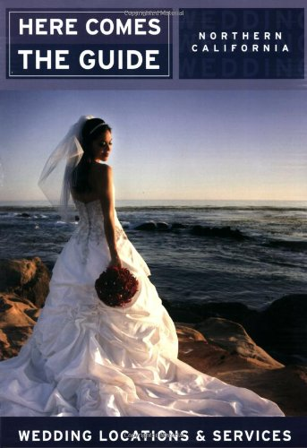 Here Comes The Guide: Northern California: Wedding Locations And Services