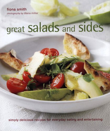 Great Salads and Sides: Simply Delicious Recipes for Everyday Eating and Entertaining
