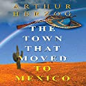 The Town that Moved to Mexico Audiobook by Arthur Herzog III Narrated by Mark Moseley