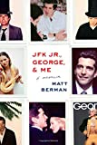 JFK Jr., George, & Me: A Memoir