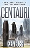 CENTAURI: A New Threat for Earth. Pray They Never Come