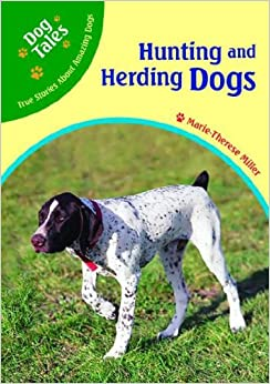Hunting And Herding Dogs (Dog Tales: True Stories About Amazing Dogs