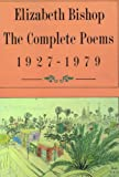 Elizabeth Bishop, The Complete Poems: 1927-1979
