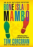 Bone Island Mambo: An Alex Rutledge Mystery