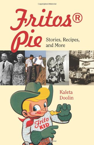 Fritos® Pie: Stories, Recipes, and More (Tarleton State University Southwestern Studies in the Humanities)