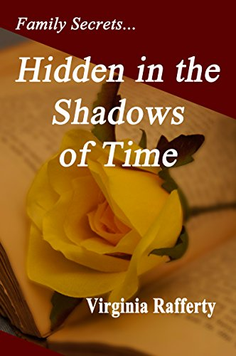 Virginia Rafferty - Family Secrets.... Hidden in the Shadows of Time