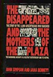 The Disappeared and the Mothers of the Plaza: The Story of the 11,000 Argentinians Who Vanished