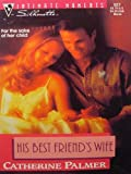 His Best Friend'S Wife (Silhouette Intimate Moments) (0373076274) by Catherine Palmer