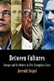 img - for Between Cultures: Europe and Its Others in Five Exemplary Lives (Intellectual History of the Modern Age) book / textbook / text book