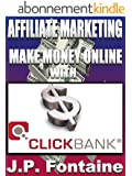 Affiliate Marketing: Make Money Online with Clickbank [Clickbank, Clickbank Affiliate Marketing, Clickbank Money Machine, Clickbank Money, Clickbank Marketing, ... for Dollars Book 5) (English Edition)