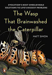 Book Cover: The Wasp That Brainwashed the Caterpillar: Evolution's Most Unbelievable Solutions to Life's Biggest Problems