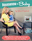 Boardroom to Baby: Lifting the lid on what every career girl needs to know when shes expecting.