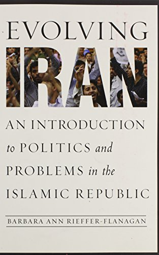 Evolving Iran: An Introduction to Politics and Problems in the Islamic Republic