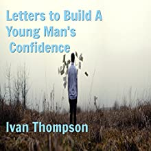 Letters to Build a Young Man's Confidence Audiobook by Ivan Thompson Narrated by Miguel Rodriguez