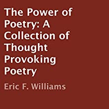 The Power of Poetry: A Collection of Thought Provoking Poetry (       UNABRIDGED) by Eric F. Williams Narrated by Anne Evans