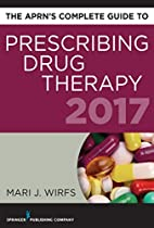 THE APRN'S COMPLETE GUIDE TO PRESCRIBING DRUG THERAPY 2017