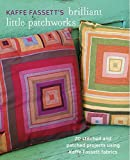 img - for Kaffe Fassett's Brilliant Little Patchworks: 20 stitched and patched projects using Kafe Fassett fabrics book / textbook / text book