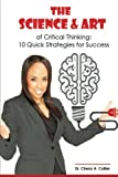 img - for The Science and Art of Critical Thinking: 10 Quick Strategies for Success book / textbook / text book