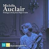 ミシェル・オークレール名演集 (Michele Auclair ~ Hommage a lecole franco-belge de violon) (2CD) [輸入盤] [日本語解説付] [モノラル]